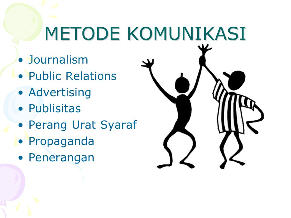 METODE KOMUNIKASI Journalism Public Relations Advertising Publisitas