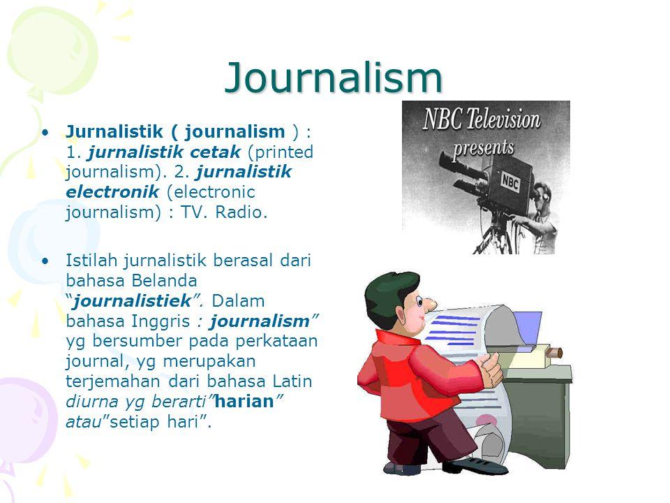 Journalism Jurnalistik ( journalism ) : 1. jurnalistik cetak (printed journalism). 2. jurnalistik electronik (electronic journalism) : TV. Radio.