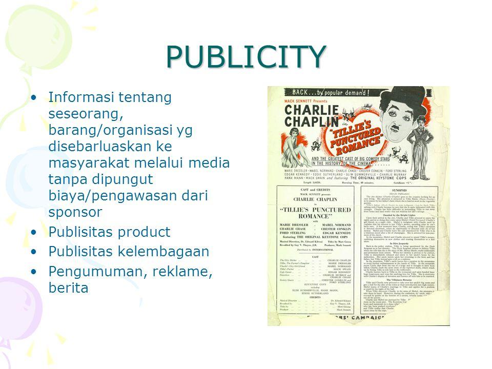 PUBLICITY Informasi tentang seseorang, barang/organisasi yg disebarluaskan ke masyarakat melalui media tanpa dipungut biaya/pengawasan dari sponsor.