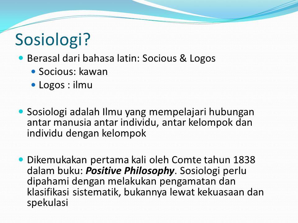 Sosiologi Berasal dari bahasa latin: Socious & Logos Socious: kawan