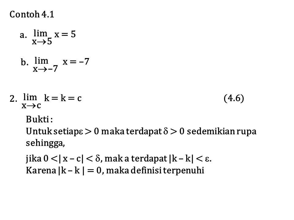 Contoh 4.1 lim. x5. x = 5. a. lim. x–7. x = –7. b. lim. xc.