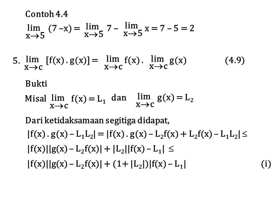 lim x5. (7 –x) = 7 – x = 7 – 5 = 2. Contoh 4.4. lim. xc.