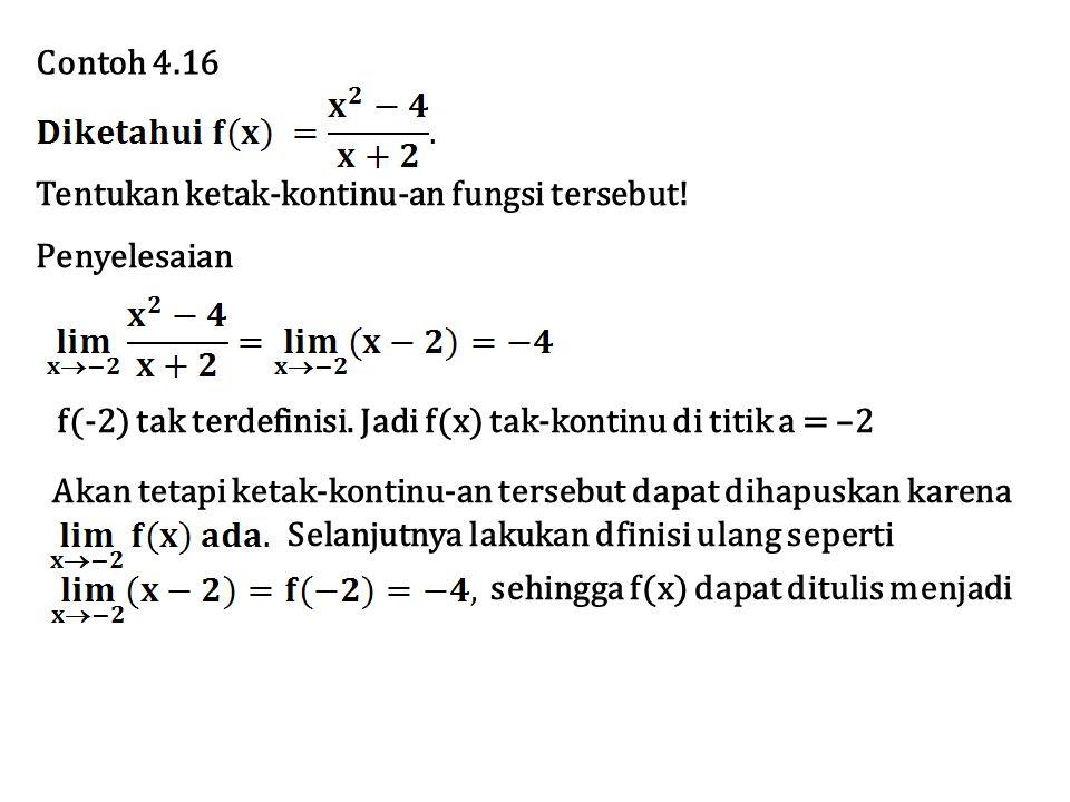 Contoh 4.16 Tentukan ketak-kontinu-an fungsi tersebut! Penyelesaian. f(-2) tak terdefinisi. Jadi f(x) tak-kontinu di titik a = –2.