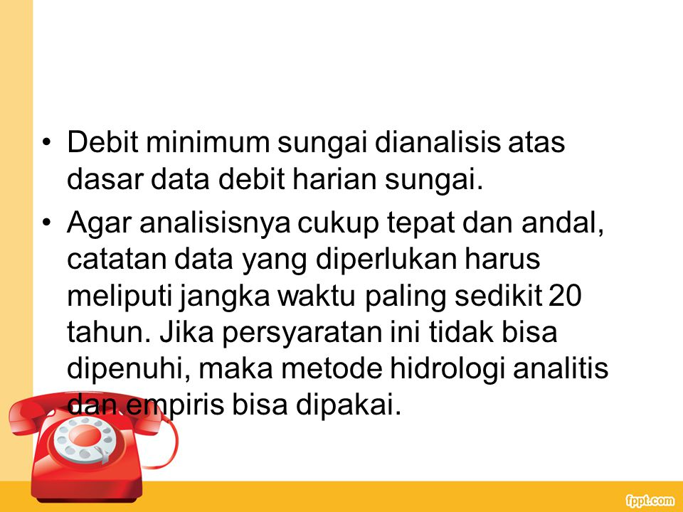 Debit minimum sungai dianalisis atas dasar data debit harian sungai.