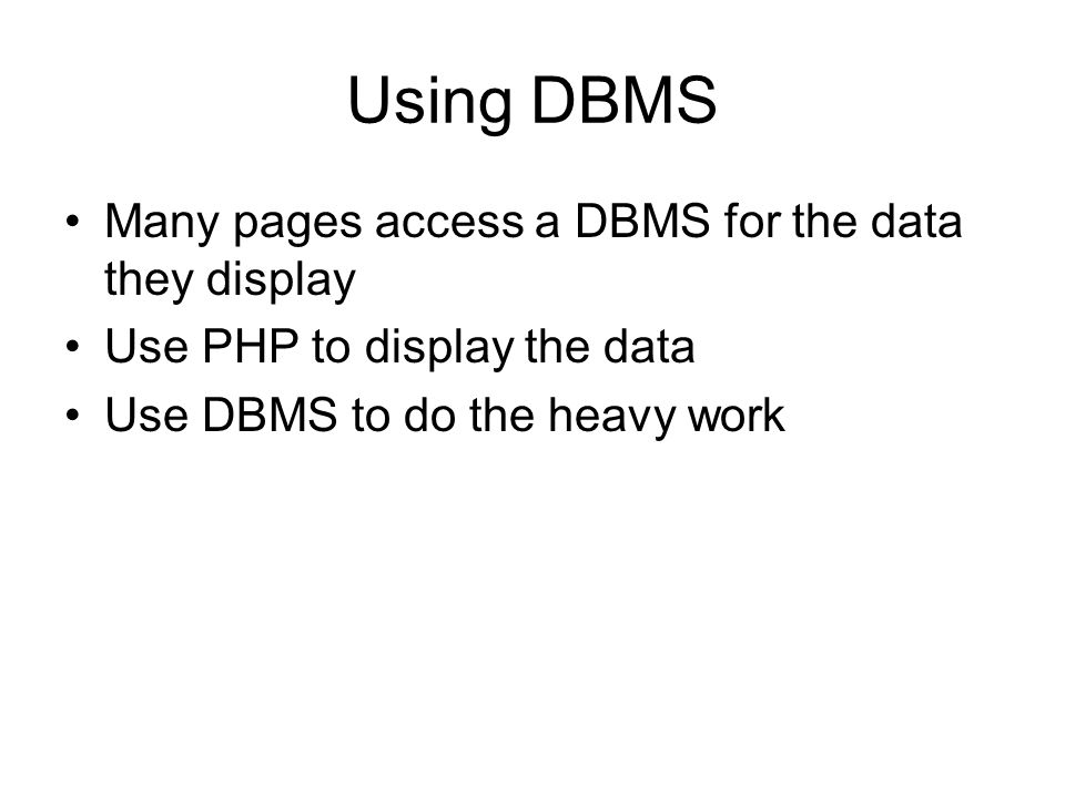 Using DBMS Many pages access a DBMS for the data they display