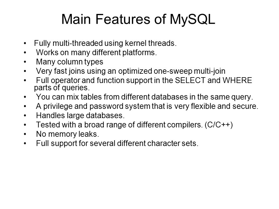 Main Features of MySQL Fully multi-threaded using kernel threads.
