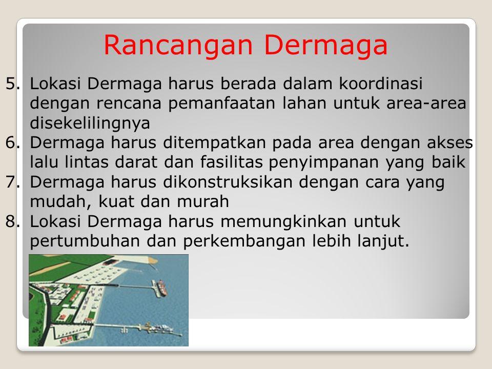 Rancangan Dermaga Lokasi Dermaga harus berada dalam koordinasi dengan rencana pemanfaatan lahan untuk area-area disekelilingnya.