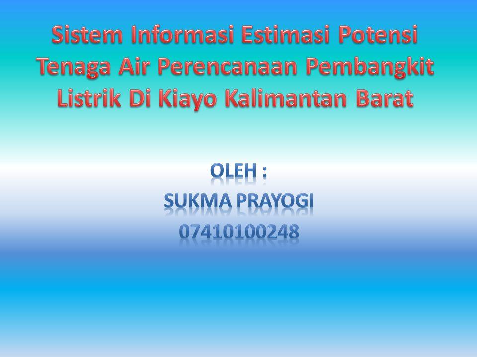 Sistem Informasi Estimasi Potensi Tenaga Air Perencanaan Pembangkit Listrik Di Kiayo Kalimantan Barat