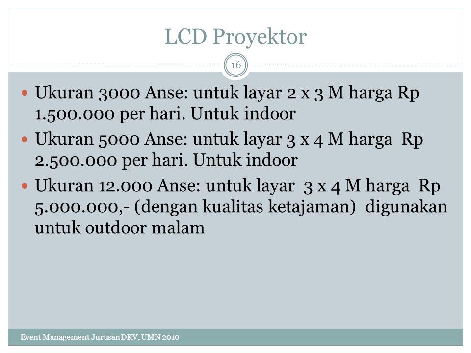 LCD Proyektor Ukuran 3000 Anse: untuk layar 2 x 3 M harga Rp 1.500.000 per hari. Untuk indoor.