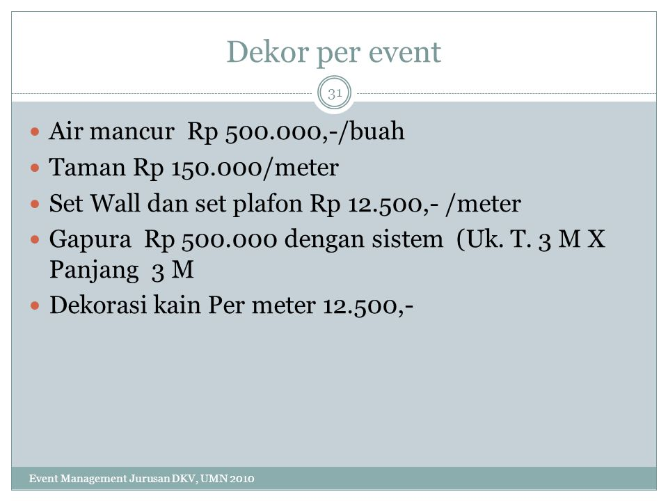 Dekor per event Air mancur Rp 500.000,-/buah Taman Rp 150.000/meter