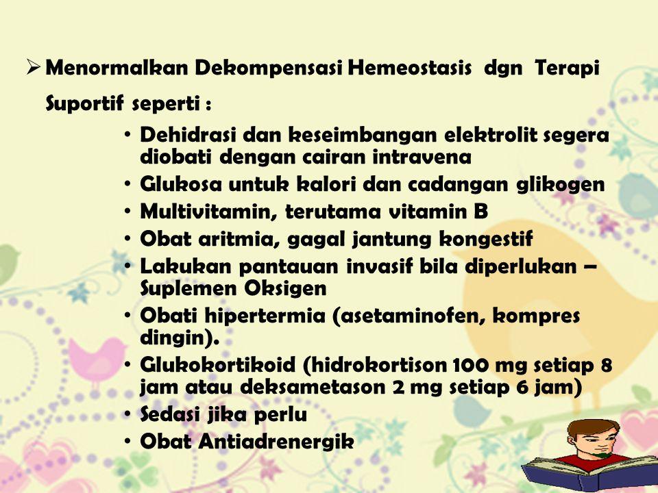 Menormalkan Dekompensasi Hemeostasis dgn Terapi Suportif seperti :