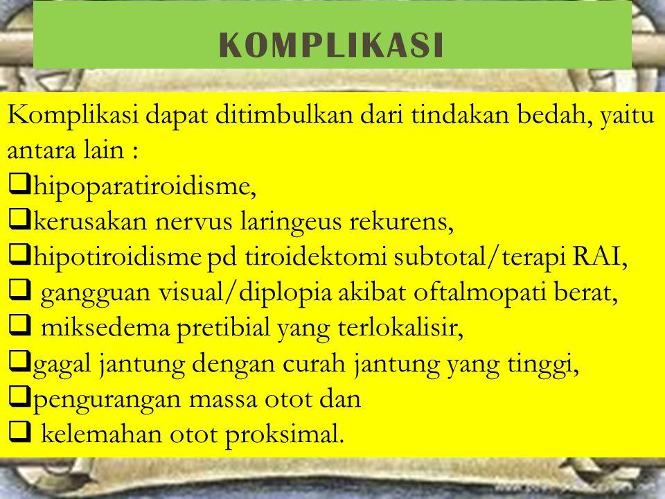 KOMPLIKASI Komplikasi dapat ditimbulkan dari tindakan bedah, yaitu antara lain : hipoparatiroidisme,