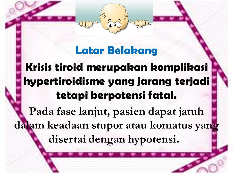 Latar Belakang Krisis tiroid merupakan komplikasi hypertiroidisme yang jarang terjadi tetapi berpotensi fatal.