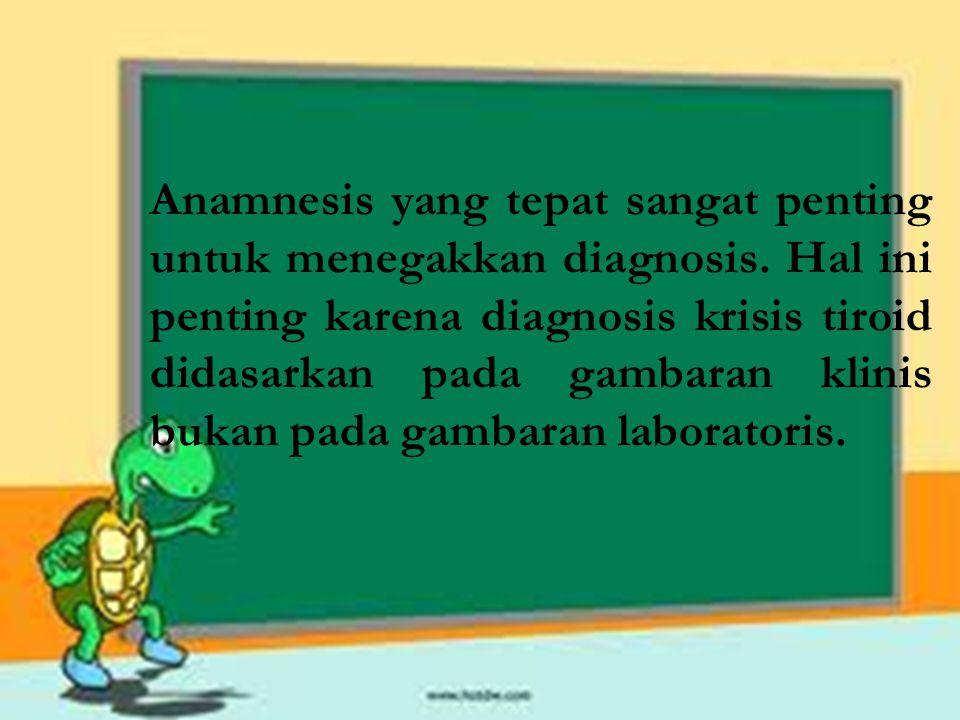 Anamnesis yang tepat sangat penting untuk menegakkan diagnosis