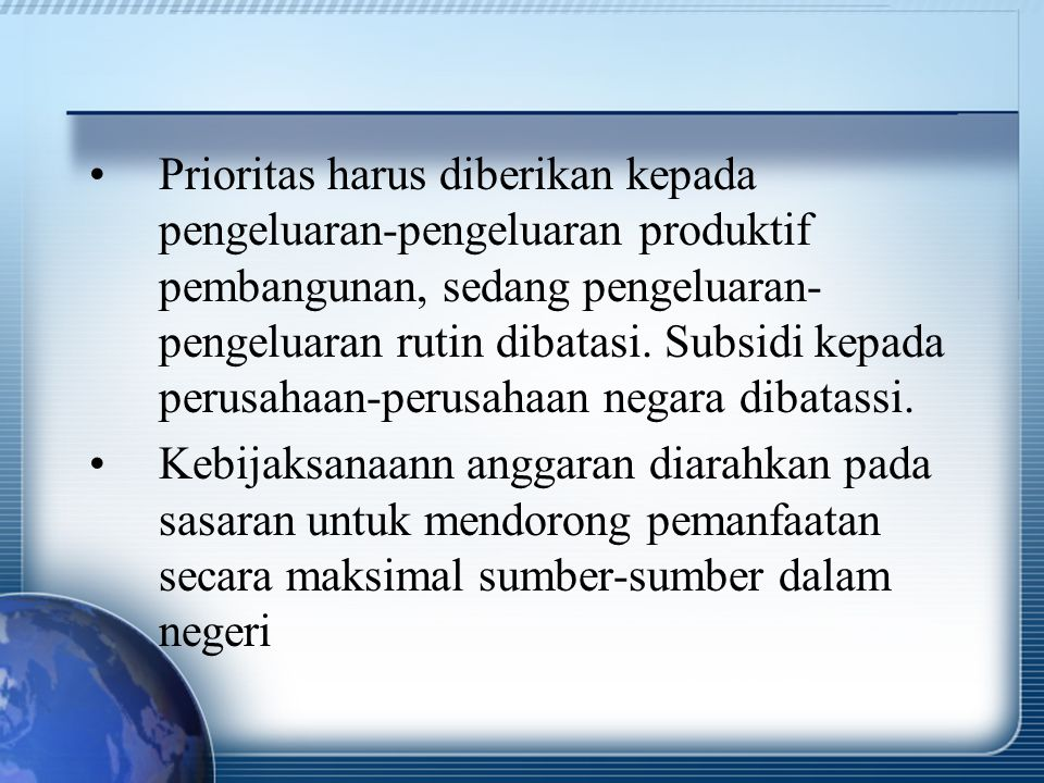 Prioritas harus diberikan kepada pengeluaran-pengeluaran produktif pembangunan, sedang pengeluaran-pengeluaran rutin dibatasi. Subsidi kepada perusahaan-perusahaan negara dibatassi.
