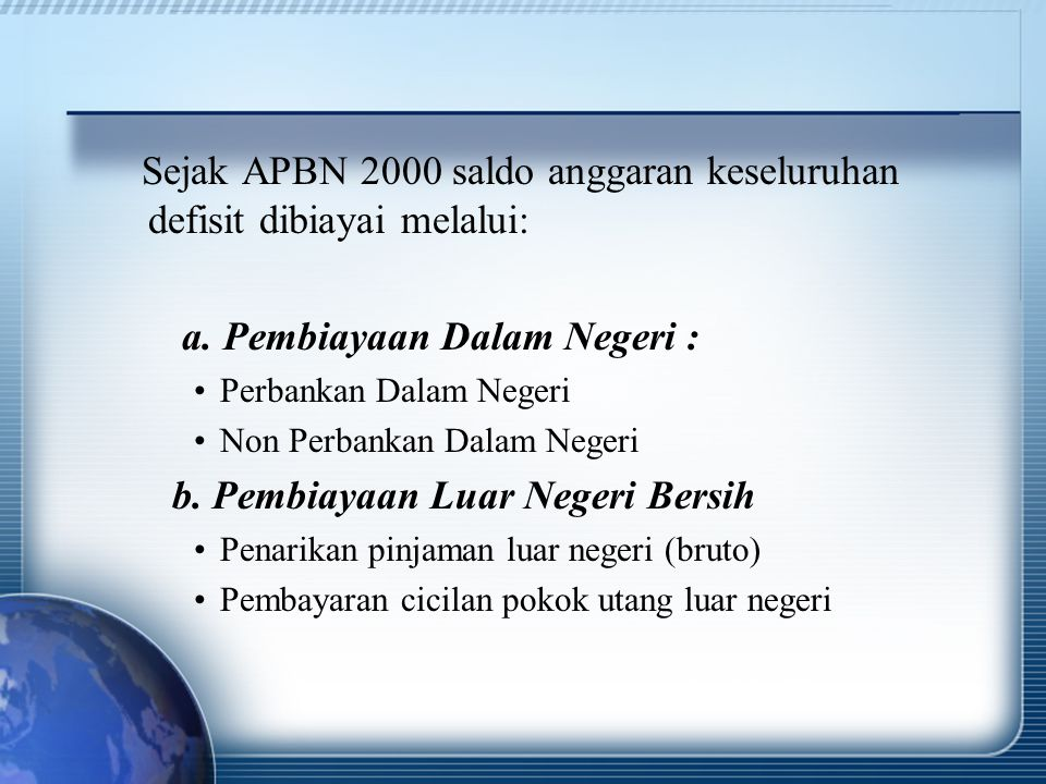 Sejak APBN 2000 saldo anggaran keseluruhan defisit dibiayai melalui: