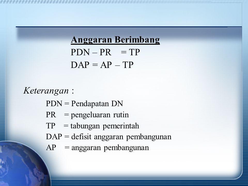 Anggaran Berimbang PDN – PR = TP DAP = AP – TP Keterangan :