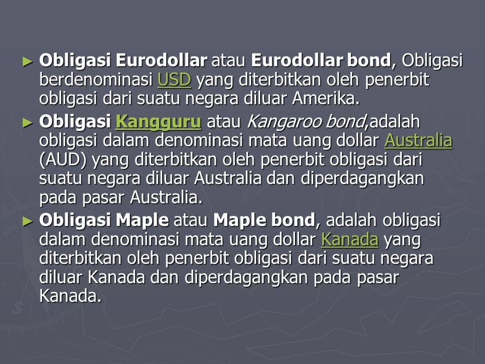 Obligasi Eurodollar atau Eurodollar bond, Obligasi berdenominasi USD yang diterbitkan oleh penerbit obligasi dari suatu negara diluar Amerika.