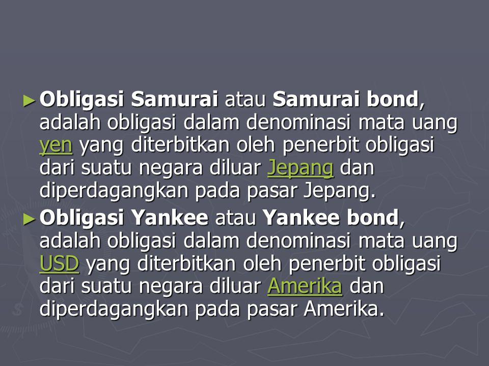 Obligasi Samurai atau Samurai bond, adalah obligasi dalam denominasi mata uang yen yang diterbitkan oleh penerbit obligasi dari suatu negara diluar Jepang dan diperdagangkan pada pasar Jepang.