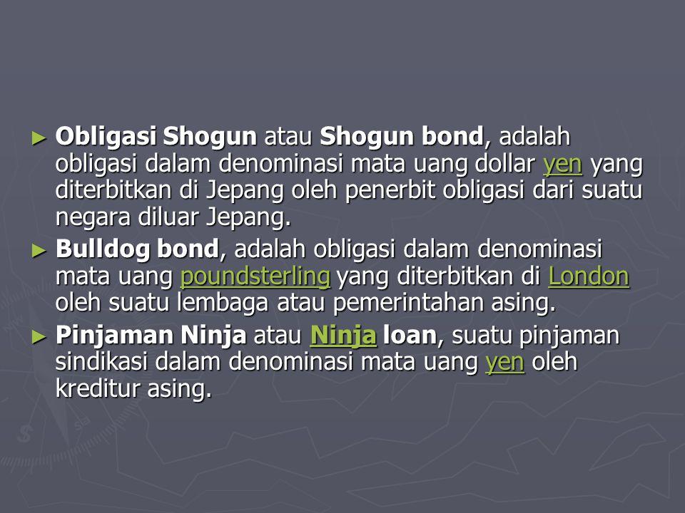 Obligasi Shogun atau Shogun bond, adalah obligasi dalam denominasi mata uang dollar yen yang diterbitkan di Jepang oleh penerbit obligasi dari suatu negara diluar Jepang.
