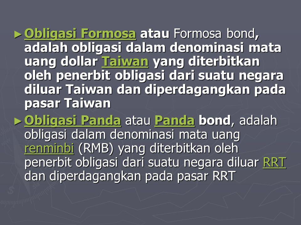 Obligasi Formosa atau Formosa bond, adalah obligasi dalam denominasi mata uang dollar Taiwan yang diterbitkan oleh penerbit obligasi dari suatu negara diluar Taiwan dan diperdagangkan pada pasar Taiwan