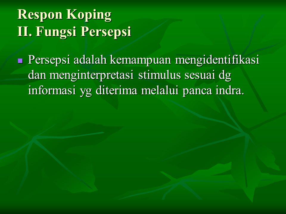 Respon Koping II. Fungsi Persepsi