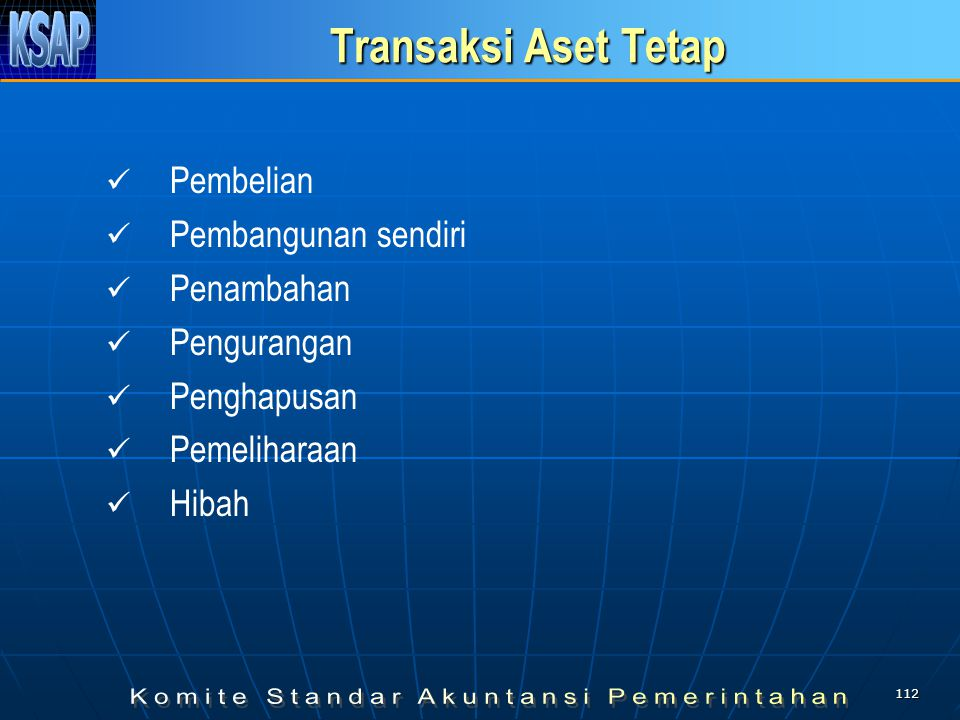 Transaksi Aset Tetap Pembelian Pembangunan sendiri Penambahan