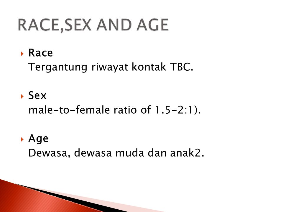 RACE,SEX AND AGE Race Tergantung riwayat kontak TBC. Sex