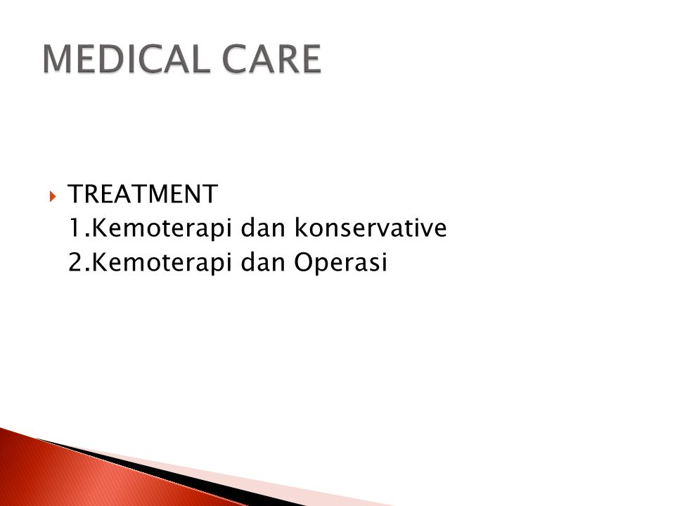 MEDICAL CARE TREATMENT 1.Kemoterapi dan konservative