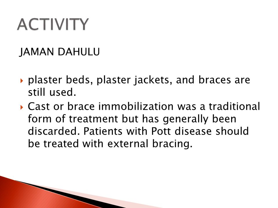 ACTIVITY JAMAN DAHULU. plaster beds, plaster jackets, and braces are still used.