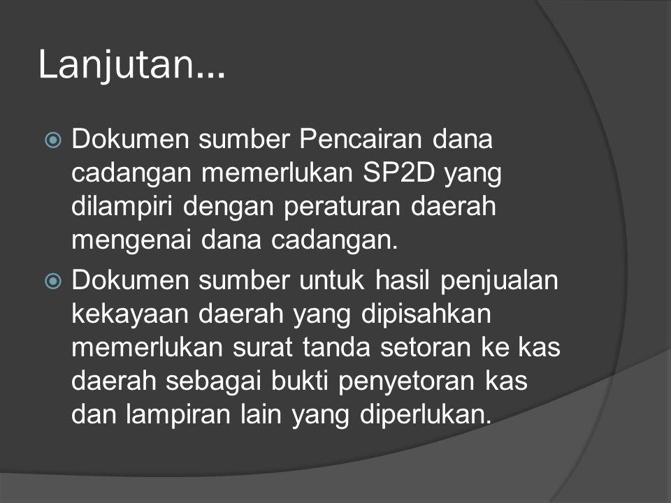 Lanjutan… Dokumen sumber Pencairan dana cadangan memerlukan SP2D yang dilampiri dengan peraturan daerah mengenai dana cadangan.
