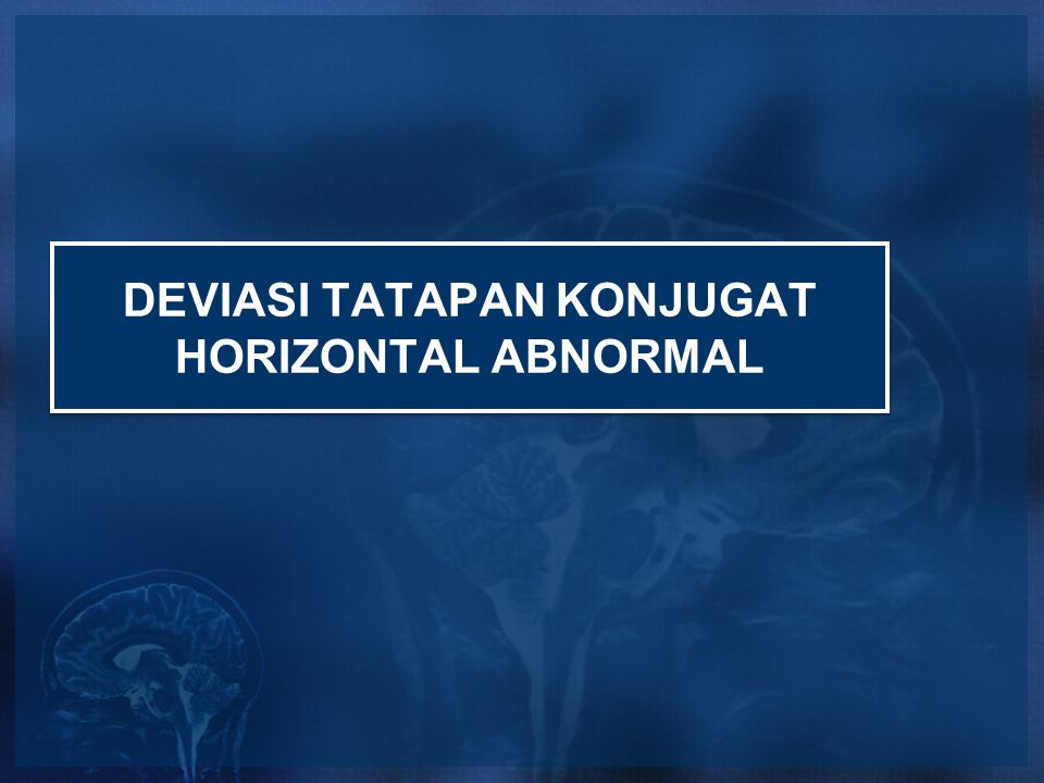 DEVIASI TATAPAN KONJUGAT HORIZONTAL ABNORMAL