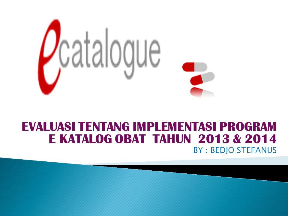 EVALUASI TENTANG IMPLEMENTASI PROGRAM E KATALOG OBAT TAHUN 2013 & 2014