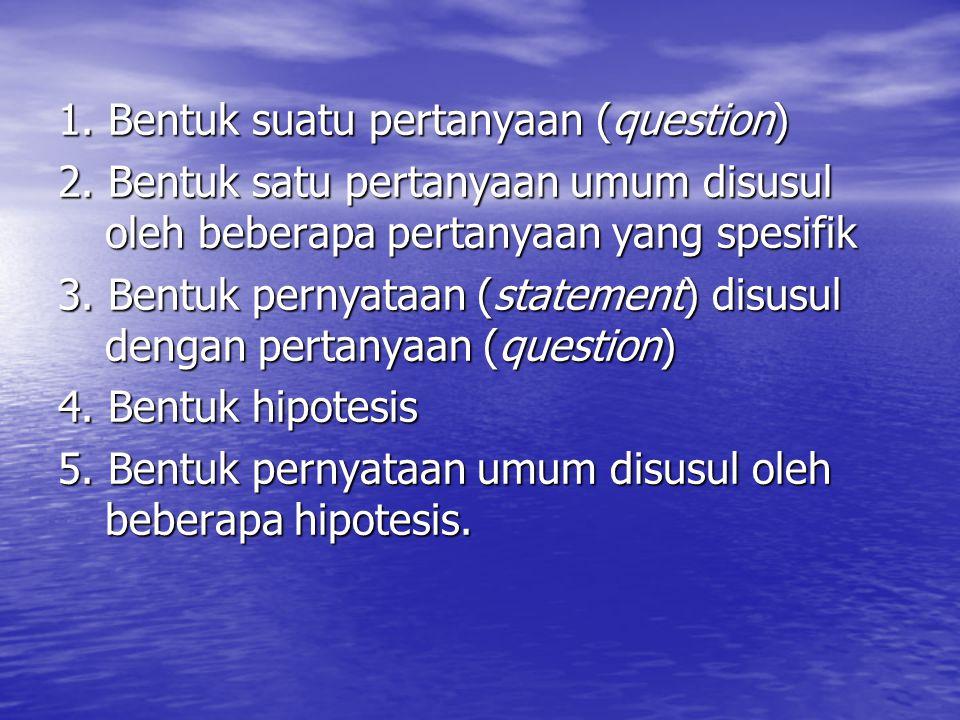 1. Bentuk suatu pertanyaan (question)