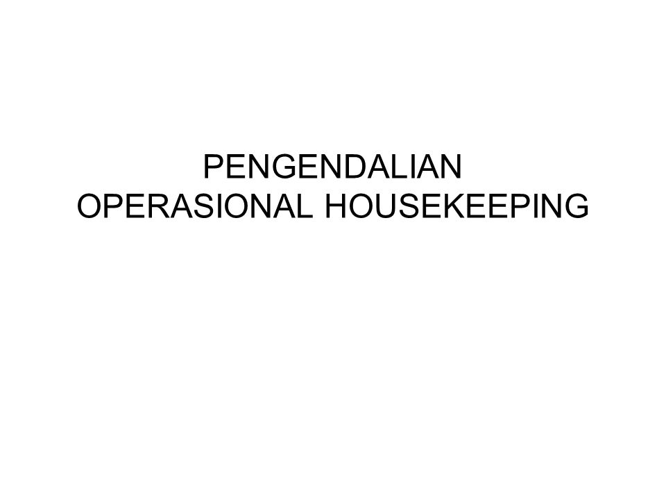 PENGENDALIAN OPERASIONAL HOUSEKEEPING