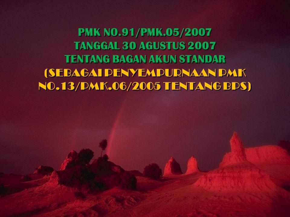 PMK NO.91/PMK.05/2007 TANGGAL 30 AGUSTUS 2007 TENTANG BAGAN AKUN STANDAR (SEBAGAI PENYEMPURNAAN PMK NO.13/PMK.06/2005 TENTANG BPS)
