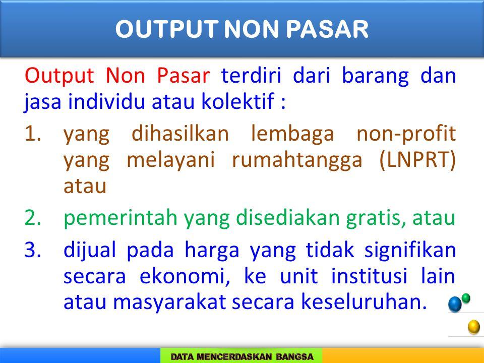 OUTPUT NON PASAR Output Non Pasar terdiri dari barang dan jasa individu atau kolektif :