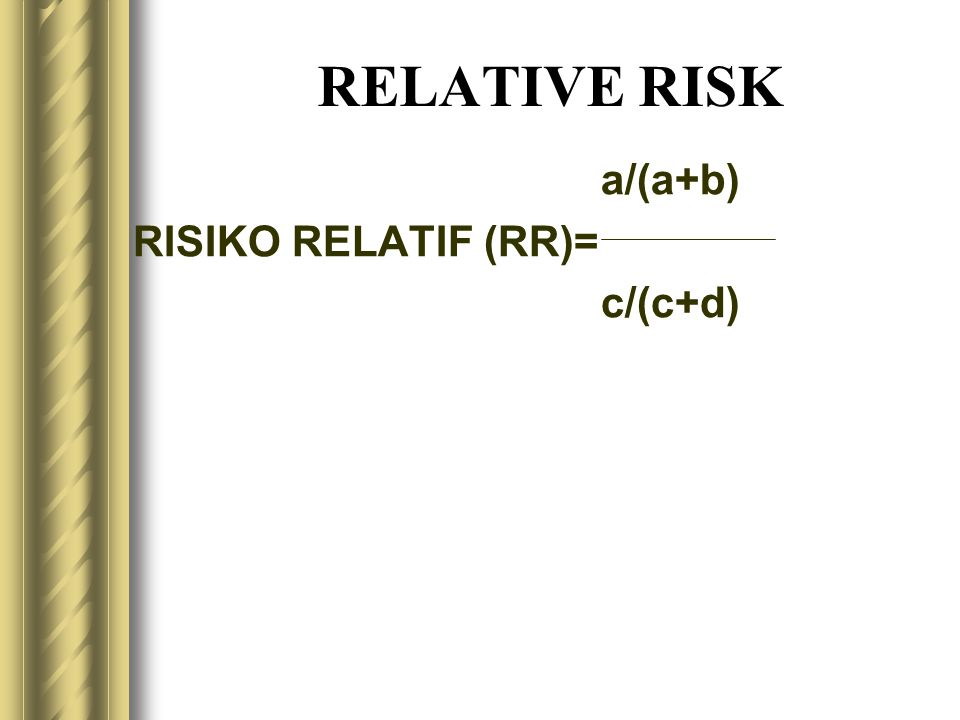 RELATIVE RISK a/(a+b) RISIKO RELATIF (RR)= c/(c+d)