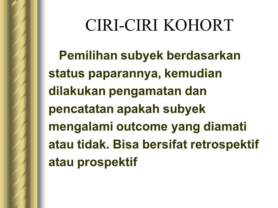 CIRI-CIRI KOHORT Pemilihan subyek berdasarkan