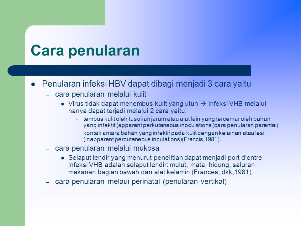 Cara penularan Penularan infeksi HBV dapat dibagi menjadi 3 cara yaitu