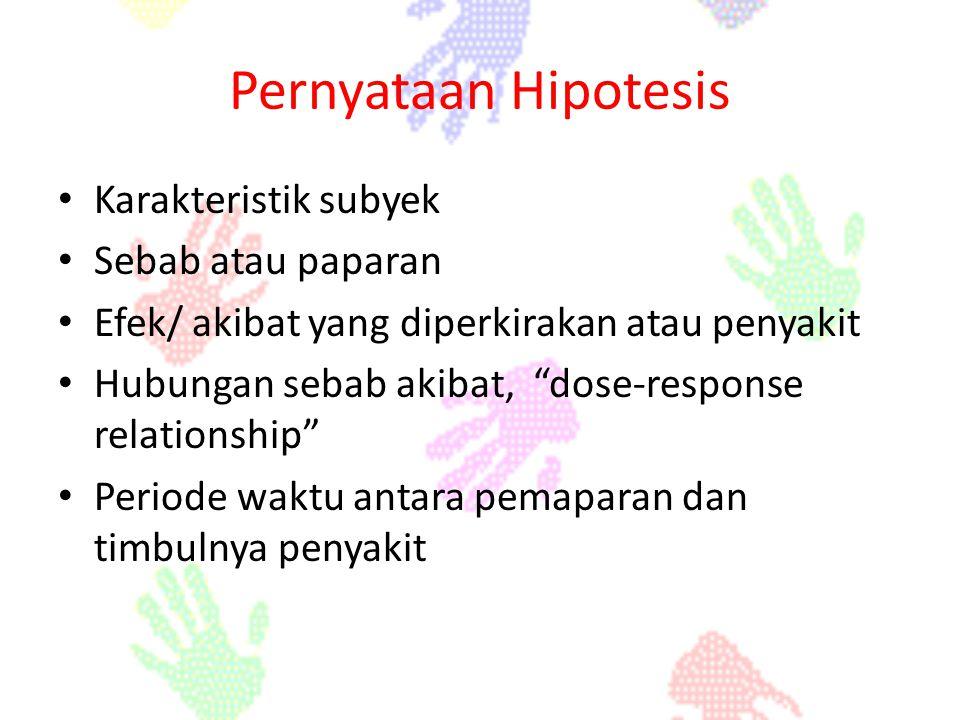 Pernyataan Hipotesis Karakteristik subyek Sebab atau paparan