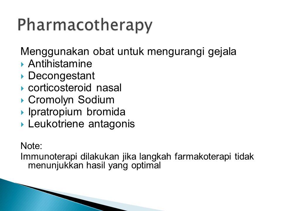 Pharmacotherapy Menggunakan obat untuk mengurangi gejala Antihistamine