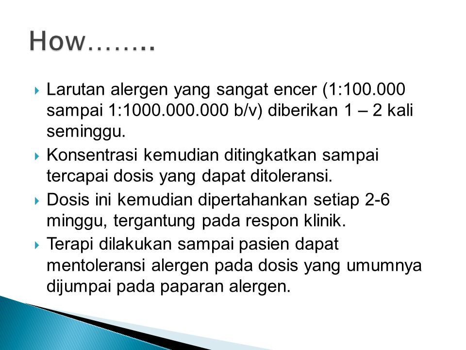 How…….. Larutan alergen yang sangat encer (1:100.000 sampai 1:1000.000.000 b/v) diberikan 1 – 2 kali seminggu.