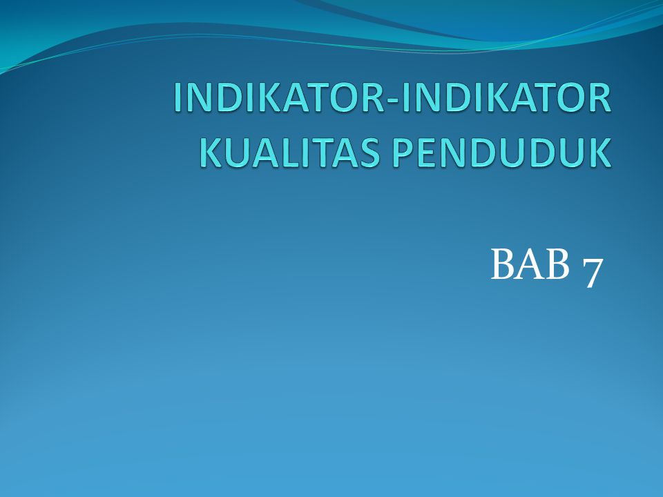 INDIKATOR-INDIKATOR KUALITAS PENDUDUK