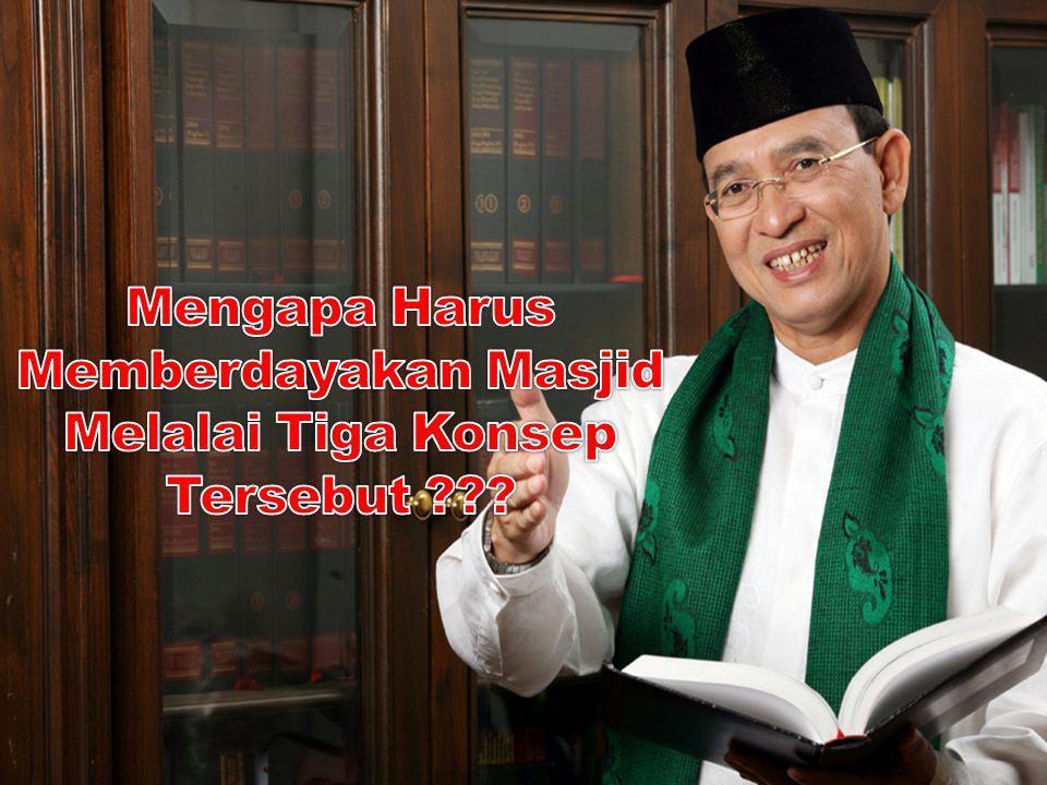 Mengapa Harus Memberdayakan Masjid Melalai Tiga Konsep Tersebut