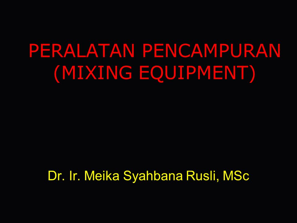 PERALATAN PENCAMPURAN (MIXING EQUIPMENT)
