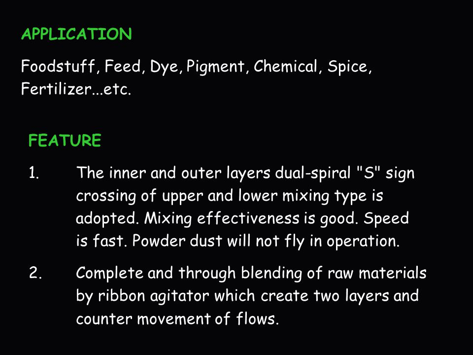 APPLICATION Foodstuff, Feed, Dye, Pigment, Chemical, Spice, Fertilizer...etc. FEATURE.