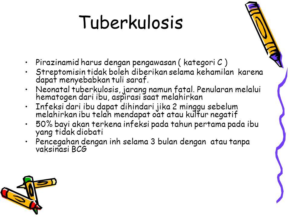 Tuberkulosis Pirazinamid harus dengan pengawasan ( kategori C )
