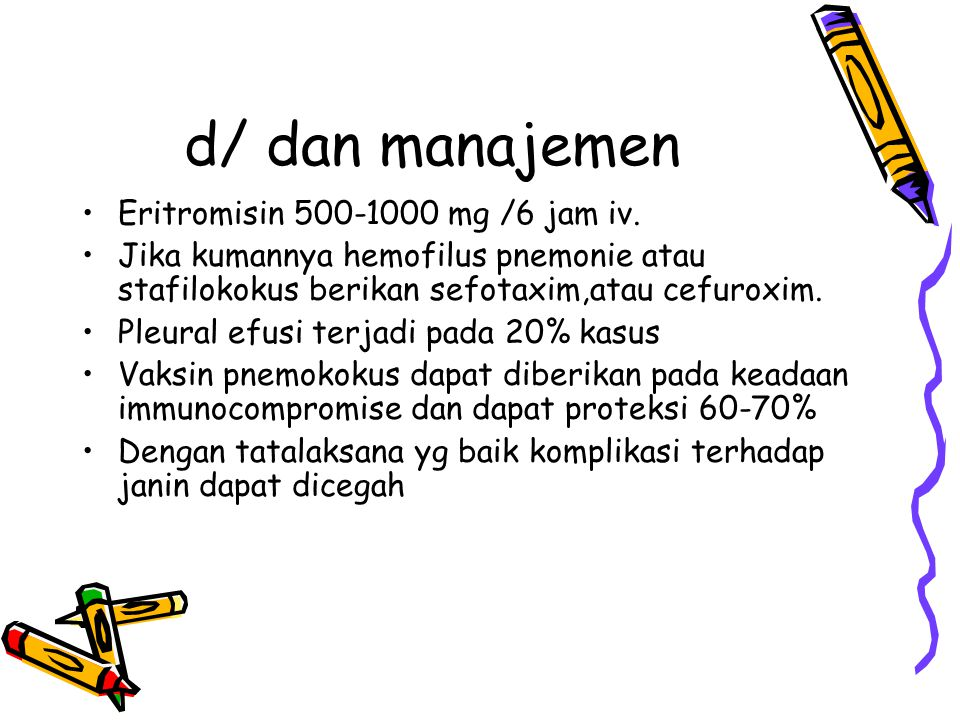 d/ dan manajemen Eritromisin 500-1000 mg /6 jam iv.
