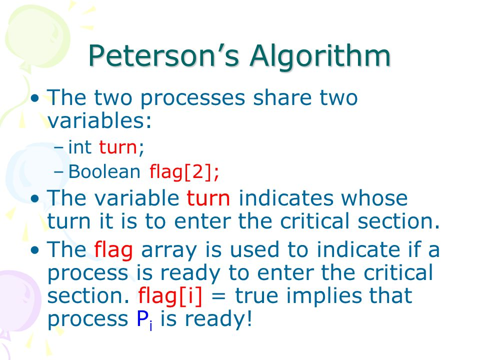 Peterson's Algorithm The two processes share two variables: